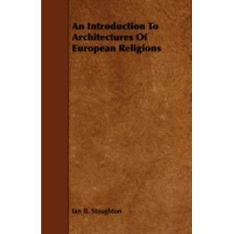 An Introduction to Architectures of European Religions by Stoughton & Ian B.