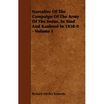 Narrative Of The Campaign Of The Army Of The Indus In Sind And Kaubool In 18389  Volume I by Kennedy & Richard Hartley