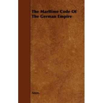 The Maritime Code of the German Empire by Anon