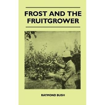 Frost And The Fruitgrower by Bush & Raymond
