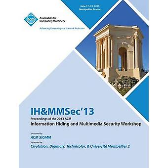 Ihmmsec 13 Proceedings of the 2013 ACM Information Hiding and Multimedia Security Workshop by Ih&mmsec 13 Conference Committee