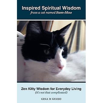 Inspired Spiritual Wisdom from a Cat Named SamMoo Zen Kitty Wisdom for Everyday Living Its Not That Complicated by Guzzo & Gina M.