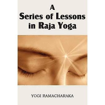 A Series of Lessons in Raja Yoga by Ramacharaka & Yogi