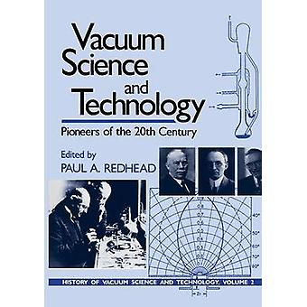 Vacuum Science and Technology Pioneers of the 20th Century von Redhead & Paul A.