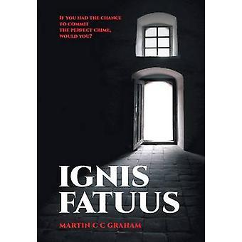 Ignis Fatuus von Graham & Martin C. C.