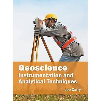 Geoscience Instrumentation and Analytical Techniques by Carry & Joe