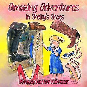 Amazing Adventures in Shelbys Shoes by Ridenour & Melissa Harker