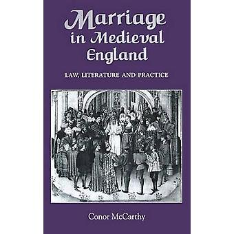 Marriage in Medieval England Law Literature and Practice by McCarthy & Conor