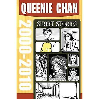 Queenie Chan Short Stories 20002010 by Chan & Queenie