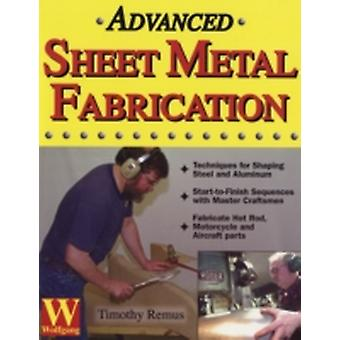 Advanced Sheet Metal Fabrication by Remus & Timothy