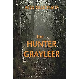 The Hunter Grayleer by Billedeaux & Alex