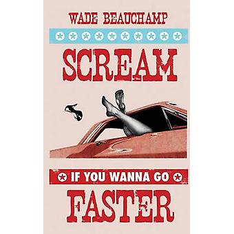 Scream If You Wanna Go Faster by Beauchamp & Wade