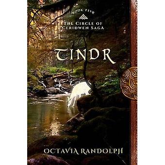 Tindr Book Five of The Circle of Ceridwen Saga by Randolph & Octavia