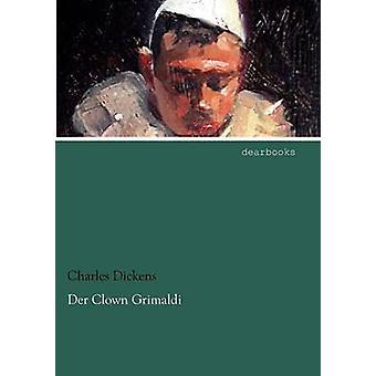 Der Clown Grimaldi by Dickens & Charles