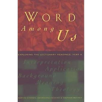 Word Among Us Exploring the Lectionary Readings Year a by Kitchen & Martin