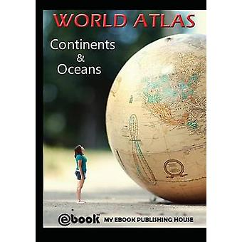 World Atlas  Continents  Oceans by Publishing House & My Ebook