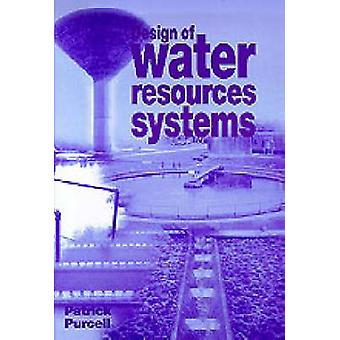 Design of Water Resources Systems by Patrick A. Purcell - 97807277309