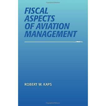 Aspects fiscaux de la gestion de l'aviation par Robert W. Kaps - 97808093225