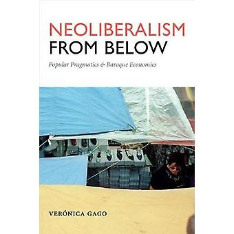 Neoliberalism from Below - Popular Pragmatics and Baroque Economies by