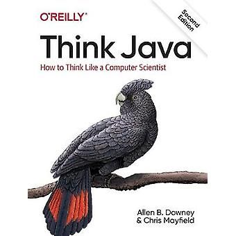 Think Java - How to Think Like a Computer Scientist by Allen B Downey