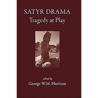 Satyr Drama - Tragedy at Play by George W.M. Harrison - 9781905125036