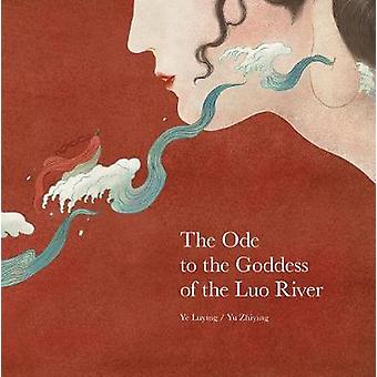 The Ode to the Goddess of the Luo River by Ye Luying - 9789888341948