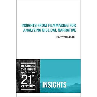 Insights from Filmmaking for Analyzing Biblical Narrative by Gary Yam