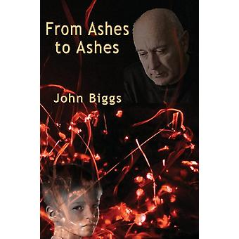 From Ashes to Ashes by John Biggs - 9781922120502 Book