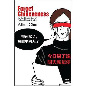 Forget Chineseness - On the Geopolitics of Cultural Identification by