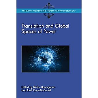 Translation and Global Spaces of Power by Stefan Baumgarten - 9781788