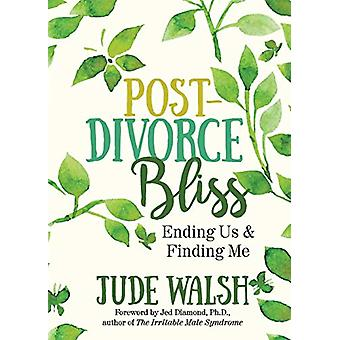 Post-Divorce Bliss - Ending Us and Finding Me by Jude Walsh - 97816427