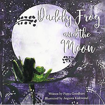 Daddy Frog And The Moon by Pippa Goodhart - 9781999955625 Book