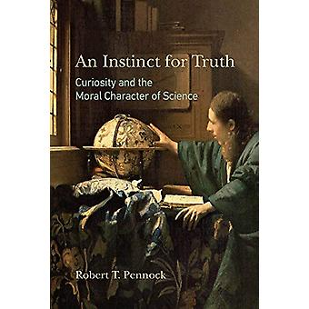 An Instinct for Truth - Curiosity and the Moral Character of Science b