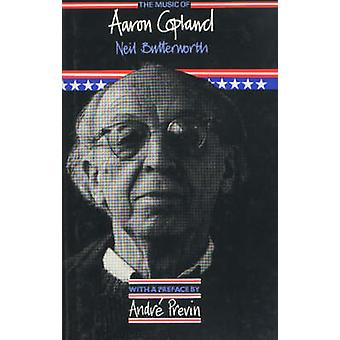 The Music of Aaron Copland by Neil Butterworth - 9780907689072 Book