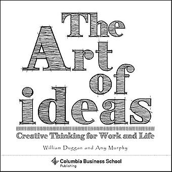 The Art of Ideas - Creative Thinking for Work and Life by William Dugg