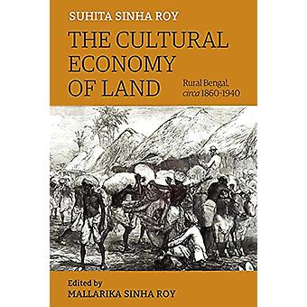 The Cultural Economy of Land - Rural Bengal - Circa 1860-1940 by Suhi