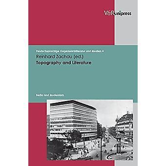 Topography and Literature - Berlin and Modernism by Reinhard K. Zachau