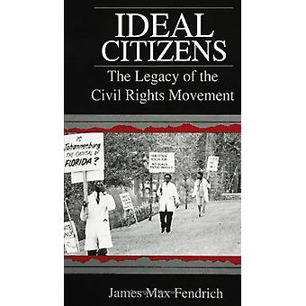Ideal Citizens - The Legacy of the Civil Rights Movement by James Max