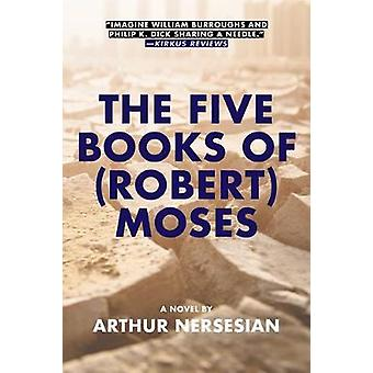 The Five Books Of (robert) Moses by Arthur Nersesian - 9781617754999