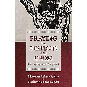 Praying the Stations of the Cross - Finding Hope in a Weary Land by Ma