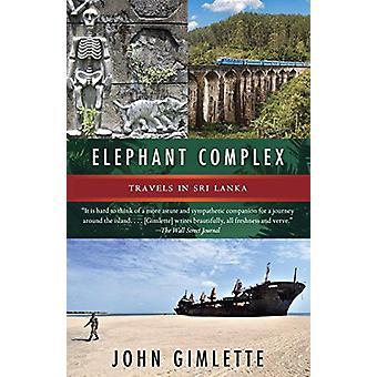 Elephant Complex - Travels in Sri Lanka by John Gimlette - 97803458069