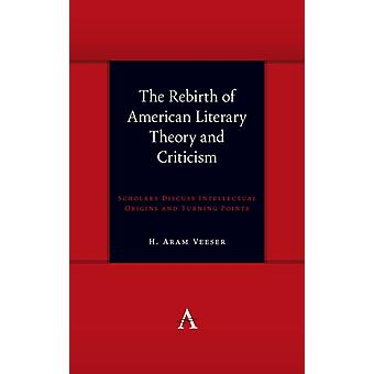The Rebirth of American Literary Theory and Criticism by Veeser & H. Aram
