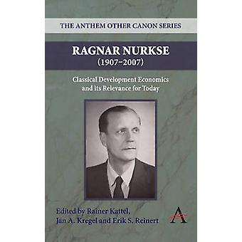 Ragnar Nurkse (1907-2007) - Classical Development Economics and its Re