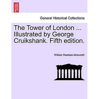 The Tower of London ... Illustrated by George Cruikshank. Fifth Editi