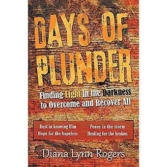 Days of Plunder - Finding Light in the Darkness to Overcome and Recove