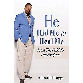 He Hid Me to Heal Me by Antwain Braggs - 9781498480277 Book