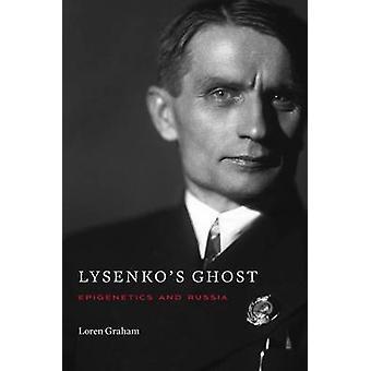 Lysenko's Ghost - Epigenetics and Russia by Loren Graham - 97806740890