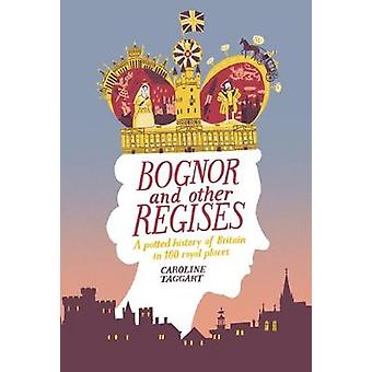 Bognor and Other Regises - A potted history of Britain in 100 royal pl