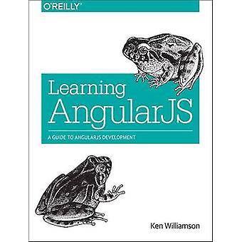 Learning AngularJS - A Guide to AngularJS Development by Ken Williamso