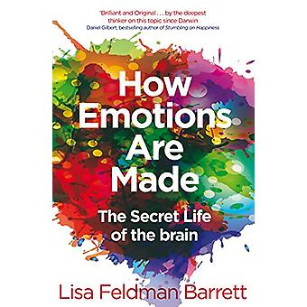 How Emotions Are Made - The Secret Life of the Brain by Lisa Feldman B